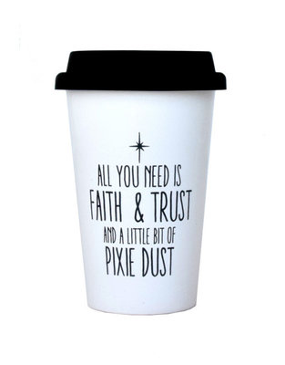 Take away Mug ' All you need is faith & trust and a little bit of pixie dust'