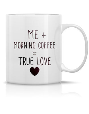 Mug 'Me + morning coffee = true love'